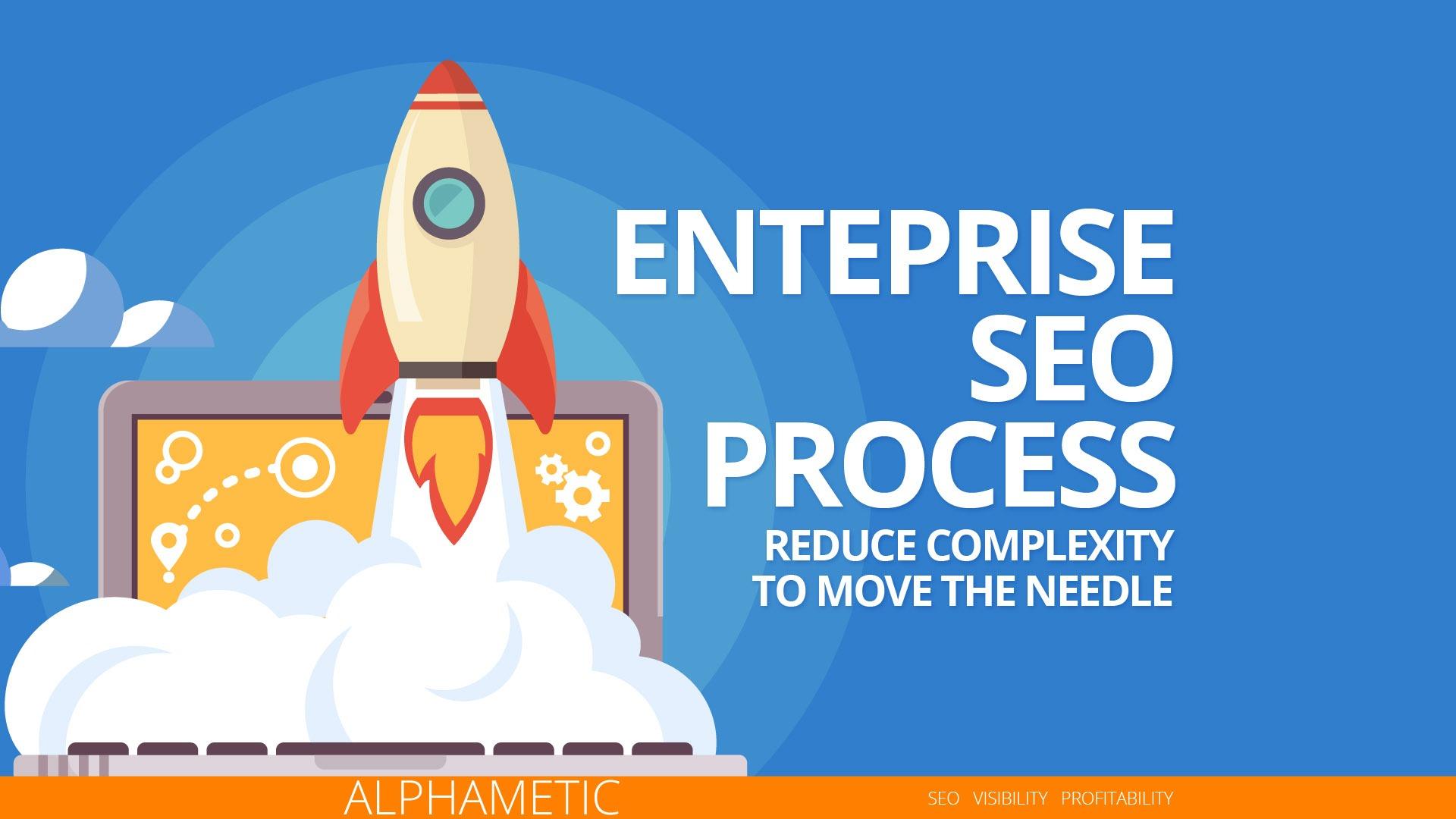 Enterprise SEO Process & Strategy | Alphametic