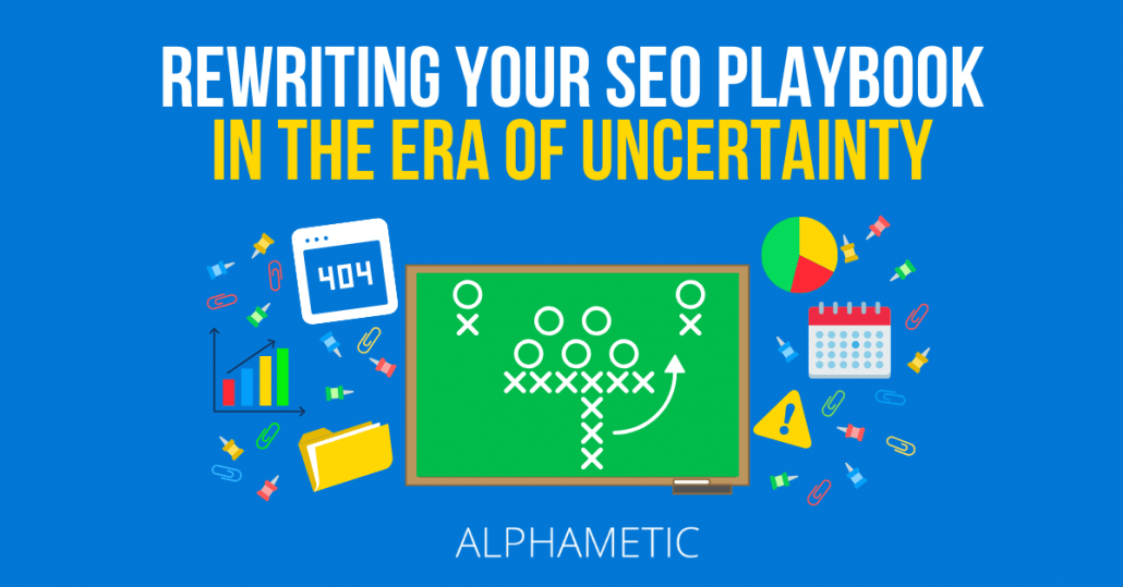 Rewriting your SEO Playbook in the Era of Uncertainty